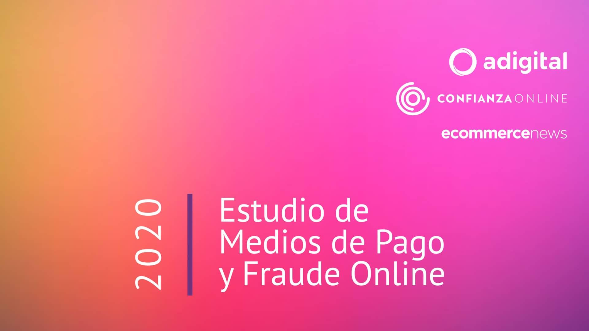 Estudio de Medios de Pago y Fraude Online 2020